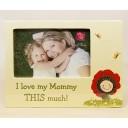I love my Mommy... Photo Frame