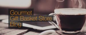 Gourmet Gift Basket Store Blog