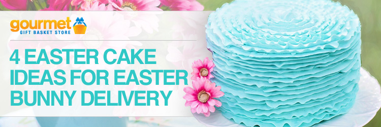 4 Easter Cake Ideas for Easter Bunny Delivery